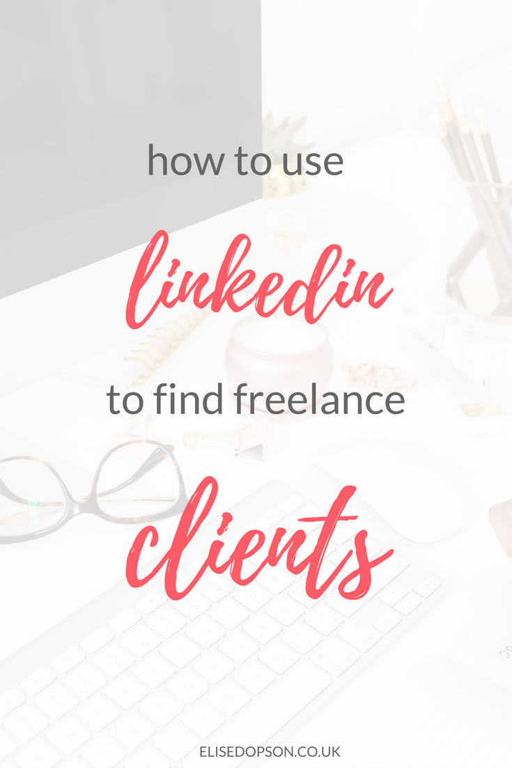 How to Use LinkedIn to Find Freelance Writing Clients | Elise Dopson