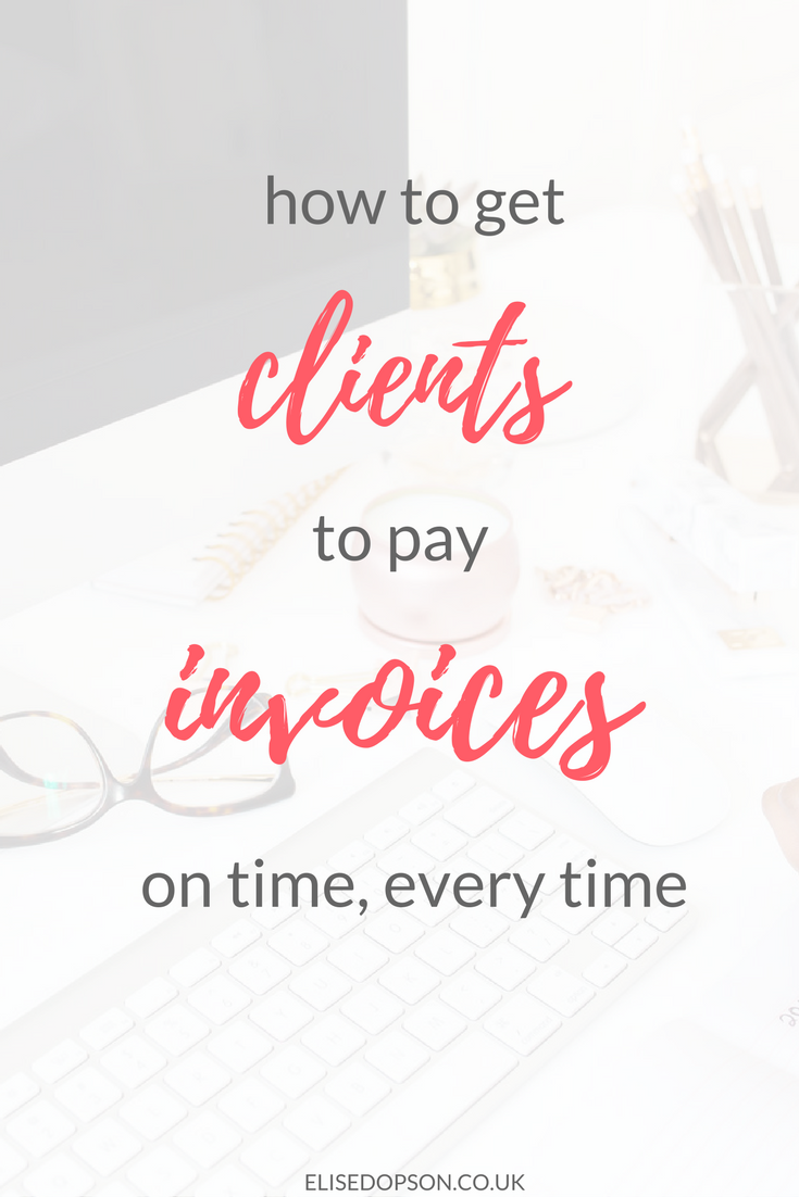 how to get freelance clients to pay invoices on time | elisedopson.co.uk